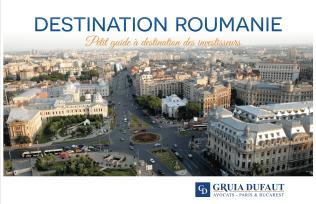 Destination Roumanie. Petit guide à destination des investisseurs